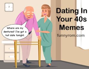 15 Dating In Your 40s Memes