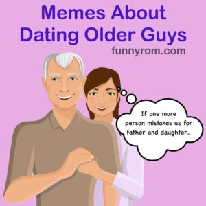 20+ Memes About Dating Older Guys