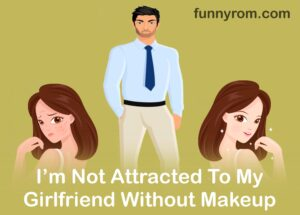 I'm Not Attracted To My Girlfriend Without Makeup
