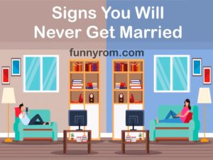 11 Signs You Will Never Get Married