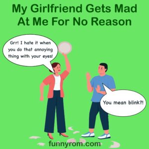 My Girlfriend Gets Mad At Me For No Reason