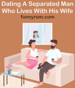 Dating a separated man who lives with his wife