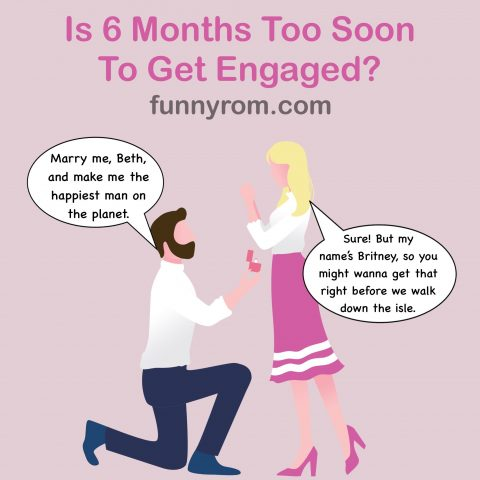 Is 6 months too soon to get engaged